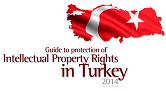Guide to protection of intellectual property rights in Turkey